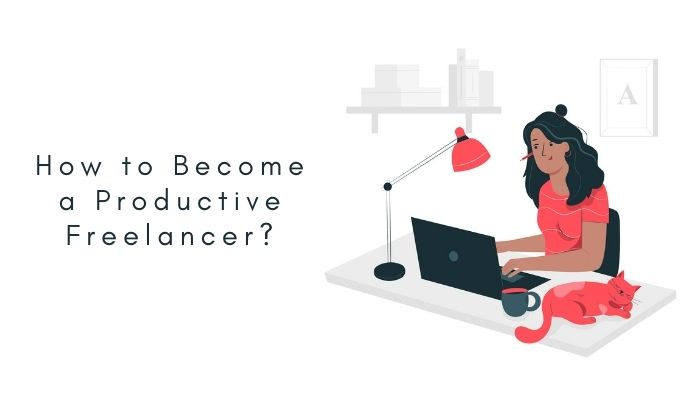 How to Become a Productive Freelancer And Make More Money